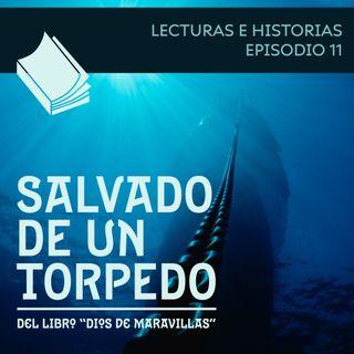 11 - Salvado de un torpedo - Dios de Maravillas