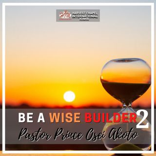 Be a Wise Builder - Part 2