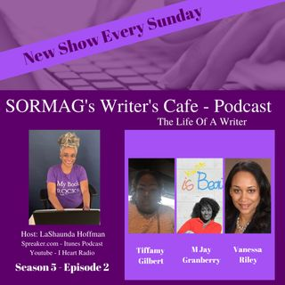 SORMAG's Writer's Cafe - Season 5 Episode 2 - Tiffany Gilbert,  M Jay Granberry, Vanessa Riley