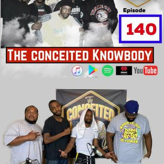 The Conceited Knowbody Ep. 140
