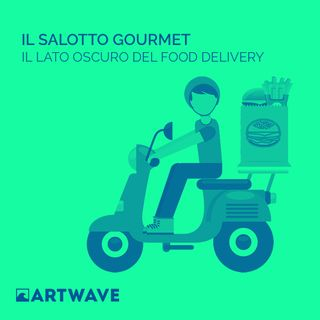 Il Salotto Gourmet - Il lato oscuro del Food Delivery