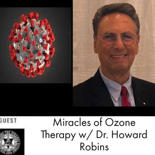 Miracles of Ozone Therapy w/ Dr. Howard Robins 4.26.20