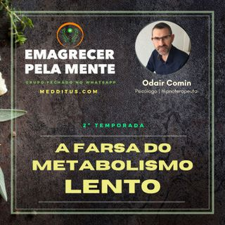 #15 | A Farsa do Metabolismo Lento | Odair Comin