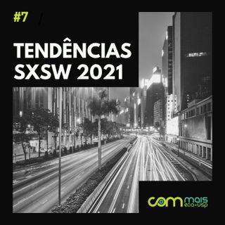 #7 Tendências do SXSW 2021