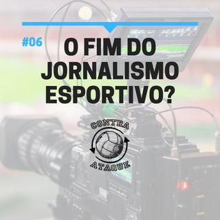 OCA#06 - O fim do jornalismo esportivo?