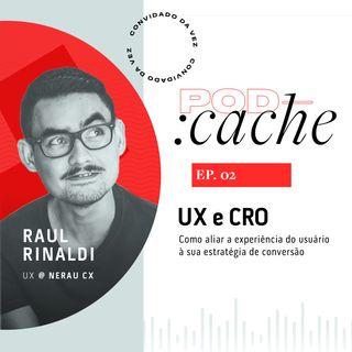 PodCache #02 - UX: Alie a experiência do usuário à sua estratégia de vendas