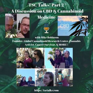 TSC Talks! Part 2-A Discussion on CBD & Cannabinoid Medicine with Mike Robinson, Founder, Global Cannabinoid Research Center