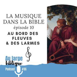 #86  La musique dans la Bible - ép. 10 Au bord des fleuves et des larmes