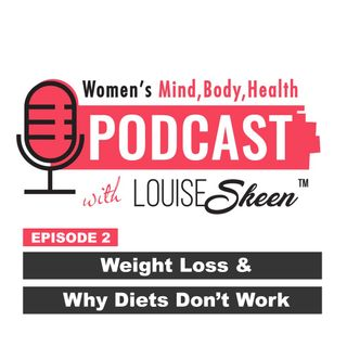 Episode 2 - Weight Loss & Why Diet's Don't Work