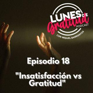 """Lunes de Gratitud Episodio 18 """"Insatisfacción vs Gratitud"""""""