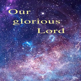Psalm 8, Your Glorious Lord