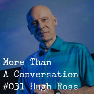 #031 Hugh Ross, Astrophyscist, Founder of Reasons to Believe
