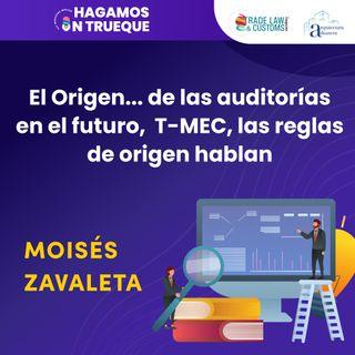 EP29. El origen de las auditorías del futuro, T-MEC, las reglas de origen hablan  ⋅ Con Moisés Zavaleta