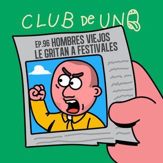 Episodio 96: HOMBRES VIEJOS LE GRITAN A FESTIVALES
