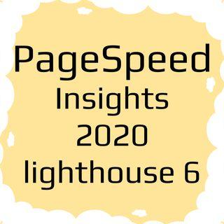 Новый Google PageSpeed Insights 2020 на Lighthouse 6. Какие новые метрики.