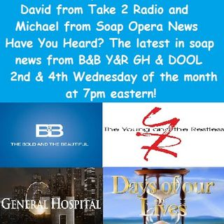 Take 2 Radio presents Have You Heard? Soap News #BoldandBeautiful #YR #GH #Days