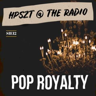 "HPSZT @ the radio - S1E12 - ""Pop Royalty"""