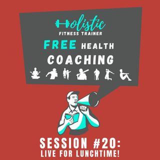 FREE HEALTH COACHING #20: LIVE FOR LUNCHTIME!