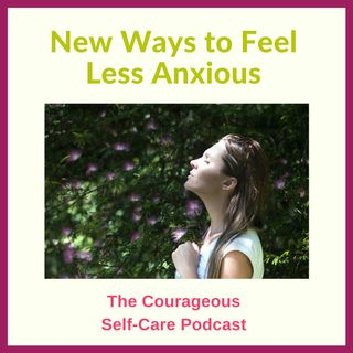 New Ways to Feel Less Anxious