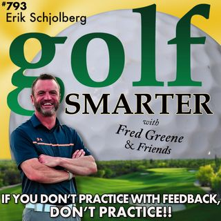 If You're Not Practicing Golf with Feedback...DON'T Practice! with Erik Schjolberg