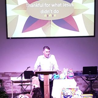 Pastor Joe - Thankful for what Jesus didn't do
