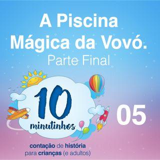 005 - A Piscina Mágica da Vovó - Parte Final