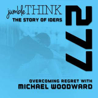 Overcoming Regret with Michael Woodward