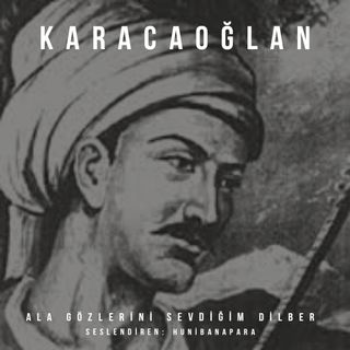 Karacaoğlan- Ala Gözlerini Sevdiğim Dilber