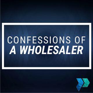 Confessions of a Wholesaler [Episode 15]