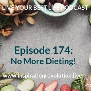 Ep 174 : No More Dieting
