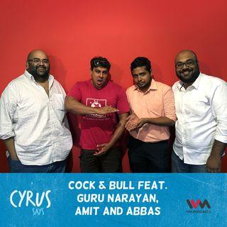 Ep. 353: Cock & Bull feat. Guru Narayan, Amit and Abbas
