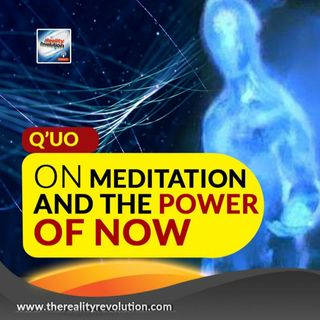 Q'uo On Meditation And The Power Of Now