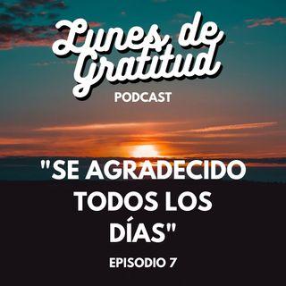 """Lunes de Gratitud Episodio 7 """"Se agradecido todos los días"""""""