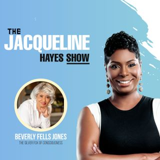 "The Jacqueline Hayes Show featuring Beverly Fells Jones, ""The Silver Fox of Consciousness"""