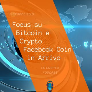 Focus su  Bitcoin e Crypto | Facebook Coin in Arrivo | TG Crypto PODCAST