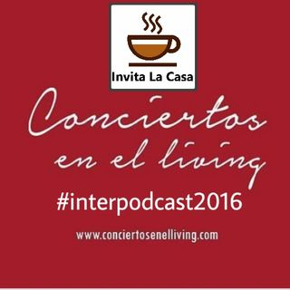Conciertos en el Living de Invita la Casa #interpodcast2016