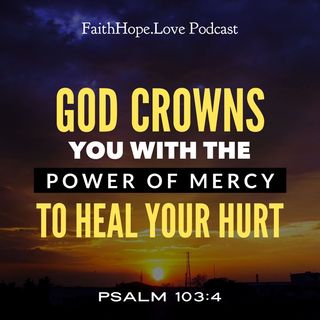 God Crowns You with the Power of Mercy to Heal Your Hurts