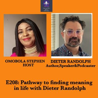 E208:Pathway To Finding Meaning In Life With Dieter Randolph