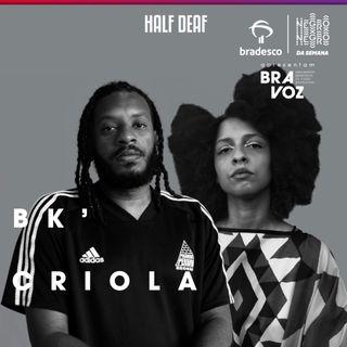 NEGRO DA SEMANA - Bradesco BRAVOZ #10 - BK e Criola