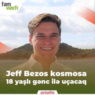 Jeff Bezos 18 yaşlı gənc ilə kosmosa uçacaq | Tam vaxtı #101