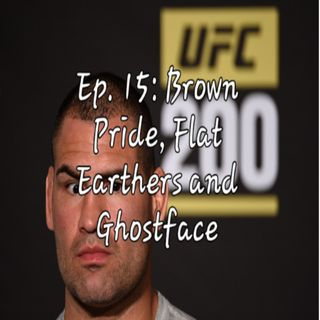 Ep. 15: Brown Pride, Flat Earthers and Ghostface