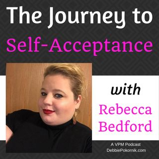 Vibrant Powerful Moms with Debbie Pokornik - Helping Everyday Women Create Extraordinary Lives!: The Journey to Self-Acceptance with Rebecca