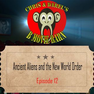 EP 12- Ancient Aliens and the New World Order
