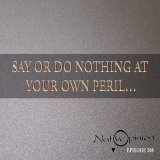 """Episode 208 """"Say Nothing At Your Own peril"""""""