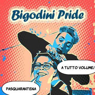 Bigodini Pride #21 - Pasquarantena a tutto volume