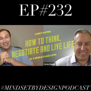 #231:Corey kupfer: How to Think, Negotiate and live life at a World-Class Level.