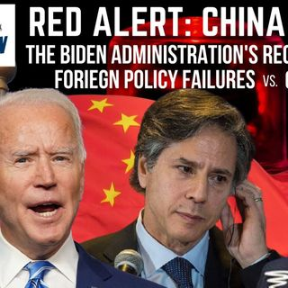 Ep 42: Red Alert: #China pt. 4 - Why Did Biden Recycle Foriegn Policy Failures vs the #CCP?