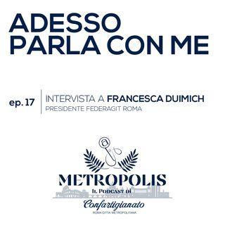 Ep. 17 - Adesso Parla Con Me - Francesca Duimich, Presidente Federagit Roma