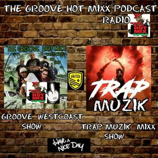 THE GROOVE HOT MIX PODCAST RADIO WESTCOAST HIP HOP SHOW/ TRAPP HIPHOP HARD CORE SHOW