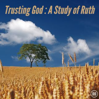 02/03/19 - Ruth: Trusting God with Our Relationships (Pt. 1)